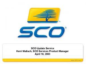 SCO Update Service Kerri Wallach SCO Services Product
