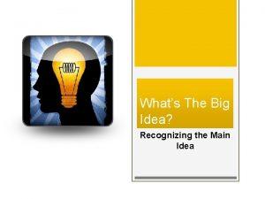 Whats The Big Idea Recognizing the Main Idea