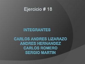Ejercicio 18 INTEGRANTES CARLOS ANDRES LIZARAZO ANDRES HERNANDEZ
