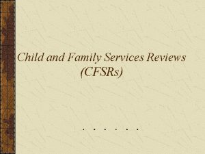 Child and Family Services Reviews CFSRs Child Welfare