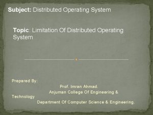 Subject Distributed Operating System Topic Limitation Of Distributed