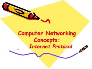 Computer Networking Concepts Internet Protocol Internet Protocol The