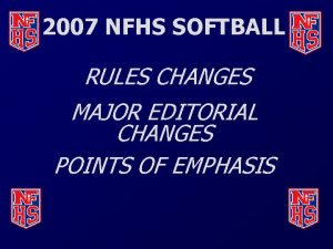2007 NFHS SOFTBALL RULES CHANGES MAJOR EDITORIAL CHANGES
