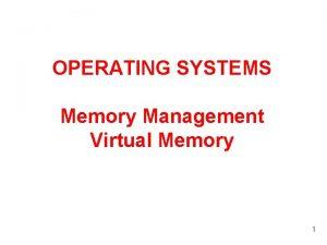 OPERATING SYSTEMS Memory Management Virtual Memory 1 Memory