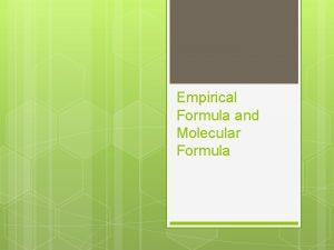 Empirical Formula and Molecular Formula Empirical Formula Empirical