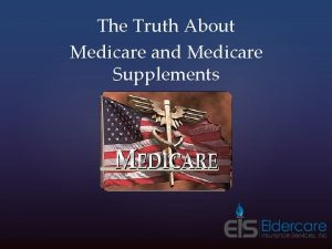 The Truth About Medicare and Medicare Supplements Medicare