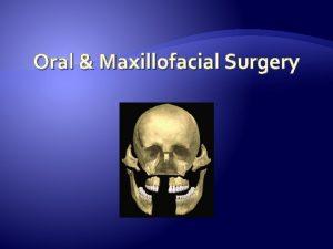 Oral Maxillofacial Surgery Oral Maxillofacial Surgery o Oral