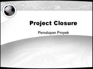 Project Closure Penutupan Proyek Penutupan Proyek Proyek sistem
