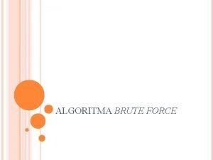 ALGORITMA BRUTE FORCE DEFINISI BRUTE FORCE Brute force