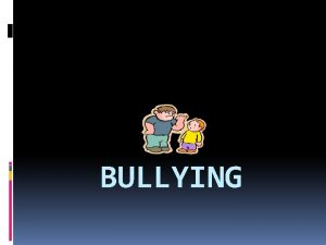 BULLYING What is Bullying Bullying is an aggressive