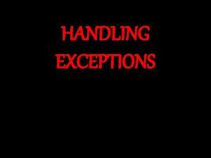 HANDLING EXCEPTIONS Exception Handling Exception adalah Penanganan pesan