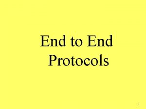 End to End Protocols 1 End to End