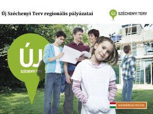 j Szchenyi Terv regionlis plyzatai j Szchenyi Terv