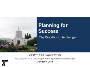 Planning for Success The Woodburn Interchange ODOT Fall