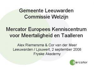 Gemeente Leeuwarden Commissie Welzijn Mercator Europees Kenniscentrum voor