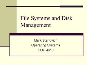 File Systems and Disk Management Mark Stanovich Operating