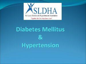 Diabetes Mellitus Hypertension What is diabetes Diabetes is