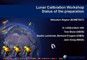Lunar Calibration Workshop Status of the preparation Sbastien