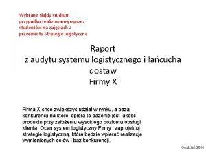 Wybrane slajdy studium przypadku realizowanego przez studentw na
