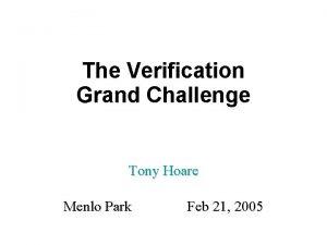 The Verification Grand Challenge Tony Hoare Menlo Park