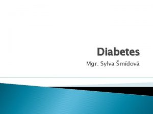 Diabetes Mgr Sylva mdov Diabetes Diabetes mellitus DM