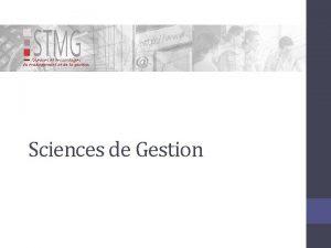 Sciences de Gestion Sciences de gestion Les sciences