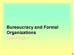Bureaucracy and Formal Organizations CHAPTER 7 Formal Organizations