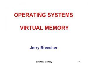 OPERATING SYSTEMS VIRTUAL MEMORY Jerry Breecher 9 Virtual