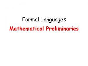 Formal Languages Mathematical Preliminaries Mathematical Preliminaries Sets Functions
