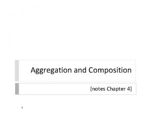 Aggregation and Composition notes Chapter 4 1 Aggregation