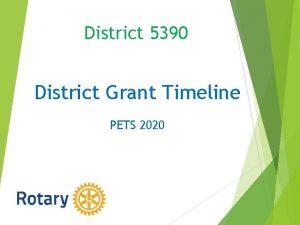 District 5390 District Grant Timeline PETS 2020 District