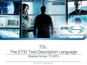 TDL The ETSI Test Description Language Stephan Schulz