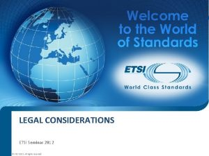 LEGAL CONSIDERATIONS ETSI Seminar 2012 ETSI 2012 All