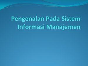Pengenalan Pada Sistem Informasi Manajemen INFORMASI Informasi dapat
