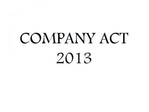 COMPANY ACT 2013 COMPANY ACT 2013 The Companies