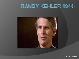 RANDY KEHLER 1944 Leo R Sandy Randy Kehler