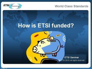 How is ETSI funded ETSI Seminar ETSI 2010