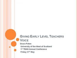 GIVING EARLY LEVEL TEACHERS VOICE Grace Paton University