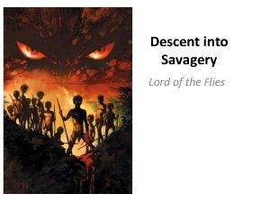Descent into Savagery Lord of the Flies Descent