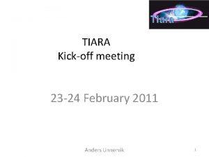TIARA Kickoff meeting 23 24 February 2011 Anders