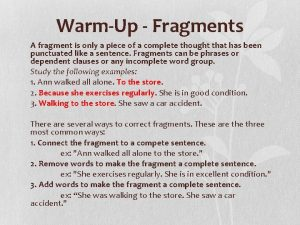 WarmUp Fragments A fragment is only a piece