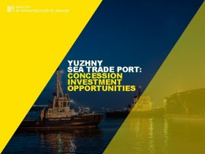 YUZHNY SEA TRADE PORT CONCESSION INVESTMENT OPPORTUNITIES STP
