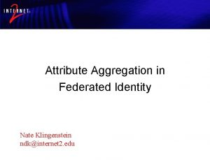 Attribute Aggregation in Federated Attribute Identity Aggregation in