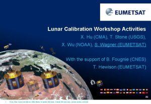 Lunar Calibration Workshop Activities X Hu CMA T