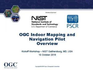 Initiative Sponsor OGC Indoor Mapping and Navigation Pilot