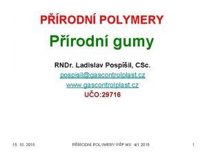 PRODN POLYMERY Prodn gumy RNDr Ladislav Pospil CSc