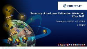 Summary of the Lunar Calibration Workshop Xian 2017
