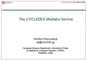Dimitris Plexousakis Pisa February 2001 ICSFORTH The CYCLADES