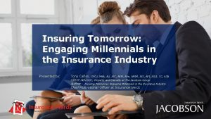 Insuring Tomorrow Insuring Tomorrow Engaging Millennials in the