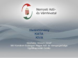Illetktrvny KATA KIVA Ksztette Wnsch Jzsef NAV KomromEsztergom